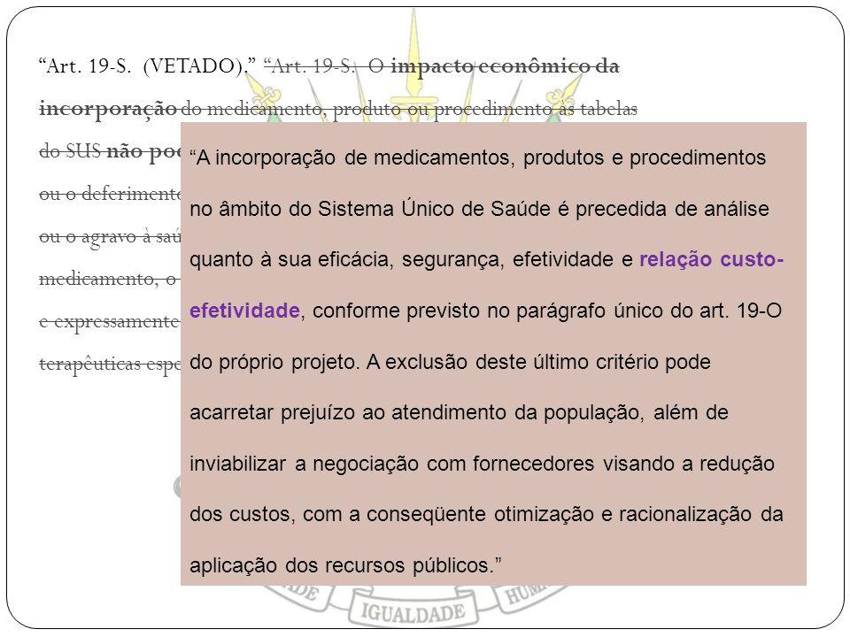 Art. 19-S. (VETADO). Art. 19-S. O impacto econômico da incorporação do medicamento, produto ou procedimento às tabelas do SUS não poderá motivar o ind
