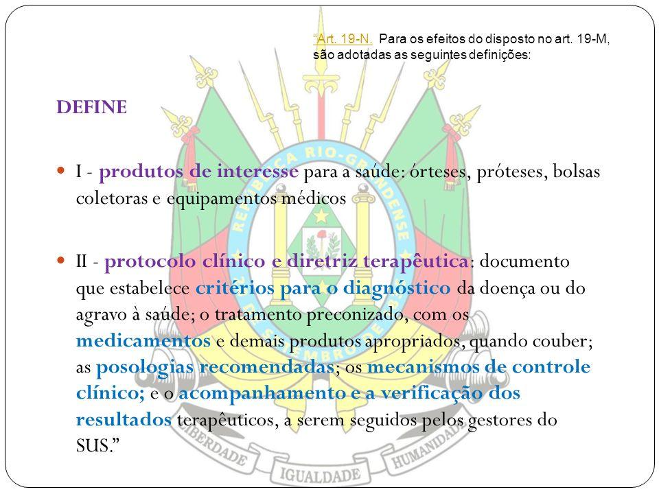 Art. 19-N.Art. 19-N. Para os efeitos do disposto no art. 19-M, são adotadas as seguintes definições: DEFINE I - produtos de interesse para a saúde: ór