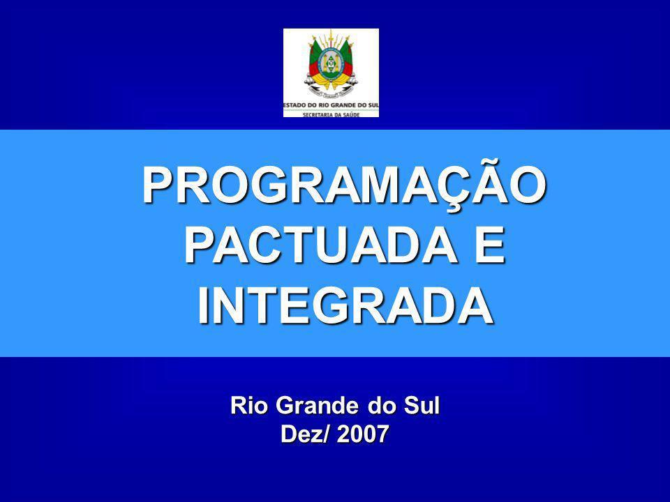 Rio Grande do Sul Dez/ 2007 PROGRAMAÇÃO PACTUADA E INTEGRADA