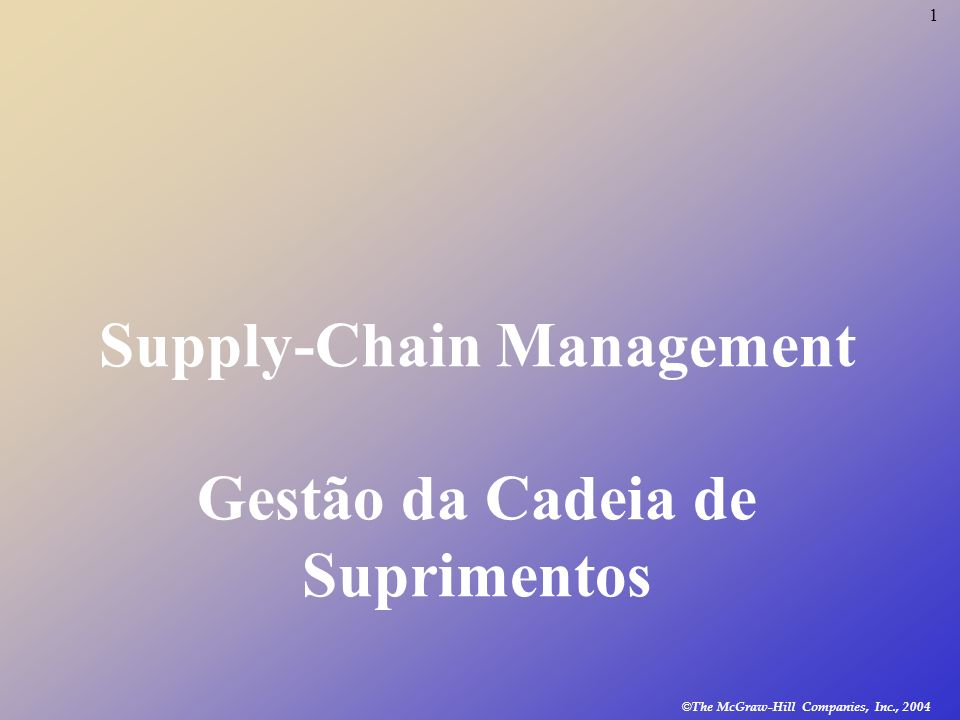 1 © The McGraw-Hill Companies, Inc., 2004 Supply-Chain Management Gestão da Cadeia de Suprimentos