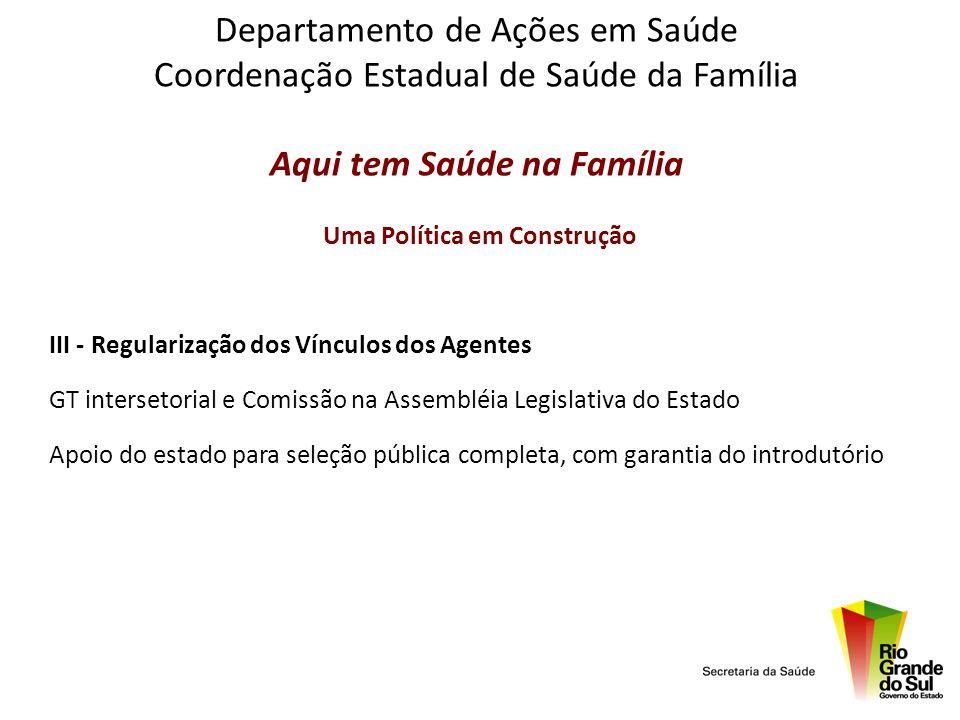 Departamento de Ações em Saúde Coordenação Estadual de Saúde da Família Aqui tem Saúde na Família Uma Política em Construção III - Regularização dos V