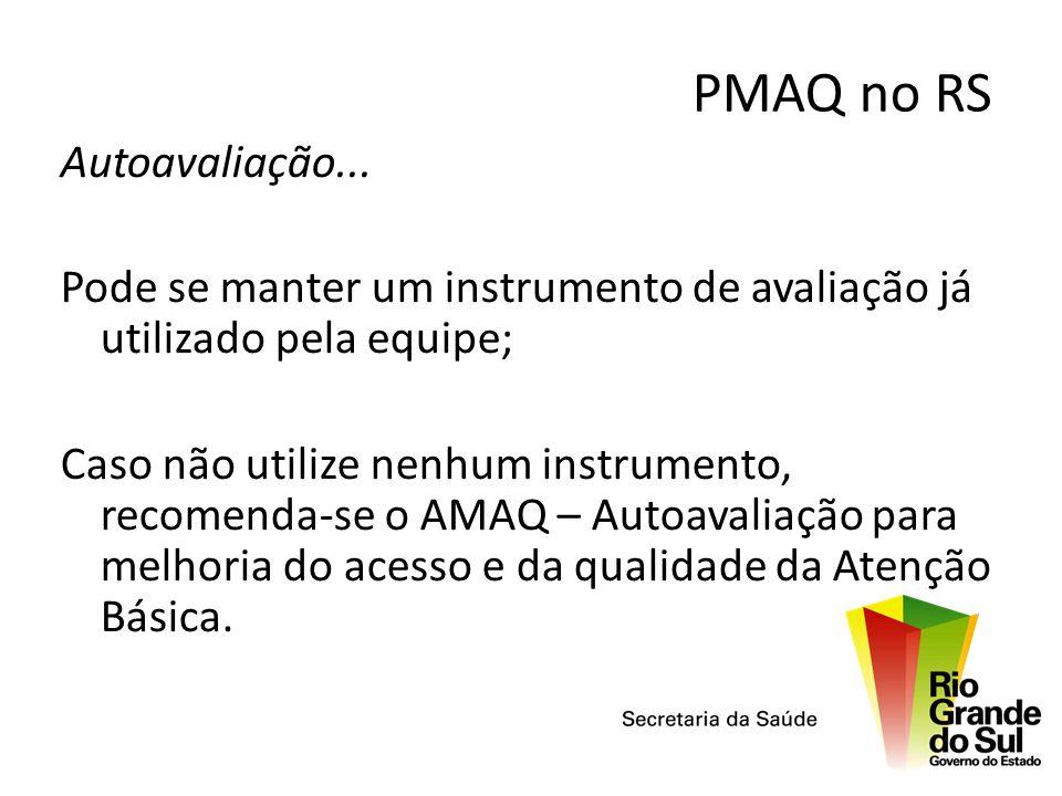 Autoavaliação... Pode se manter um instrumento de avaliação já utilizado pela equipe; Caso não utilize nenhum instrumento, recomenda-se o AMAQ – Autoa