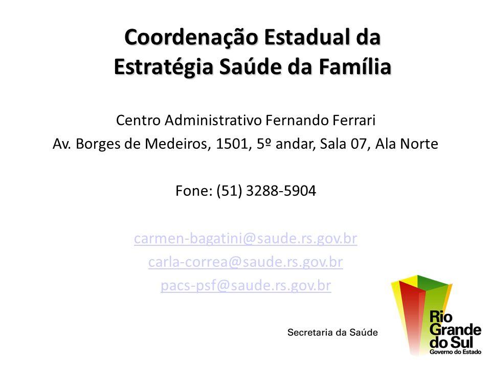 Coordenação Estadual da Estratégia Saúde da Família Centro Administrativo Fernando Ferrari Av. Borges de Medeiros, 1501, 5º andar, Sala 07, Ala Norte