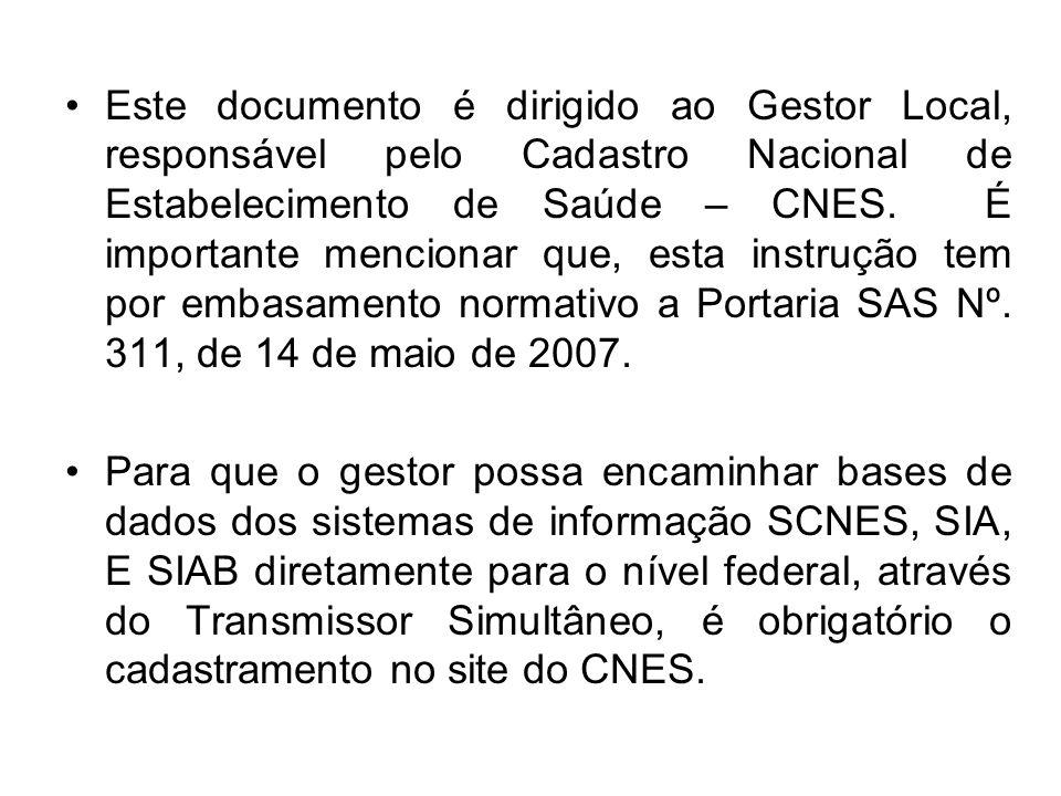 Este documento é dirigido ao Gestor Local, responsável pelo Cadastro Nacional de Estabelecimento de Saúde – CNES. É importante mencionar que, esta ins