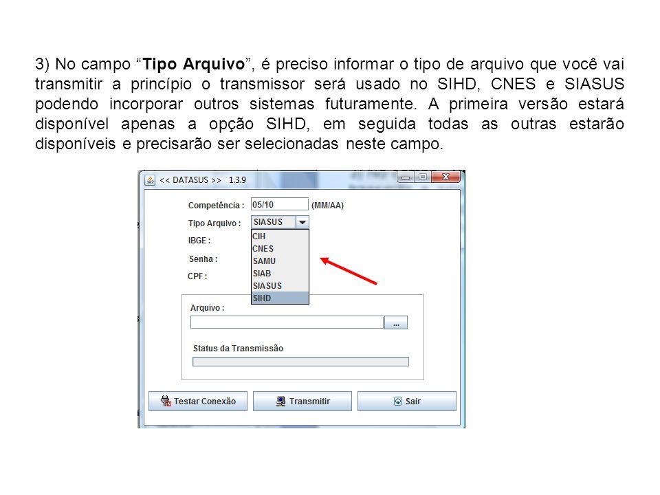 3) No campo Tipo Arquivo, é preciso informar o tipo de arquivo que você vai transmitir a princípio o transmissor será usado no SIHD, CNES e SIASUS pod
