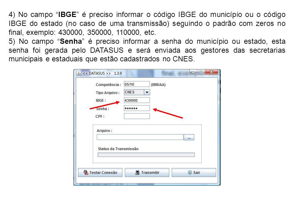 4) No campo IBGE é preciso informar o código IBGE do município ou o código IBGE do estado (no caso de uma transmissão) seguindo o padrão com zeros no