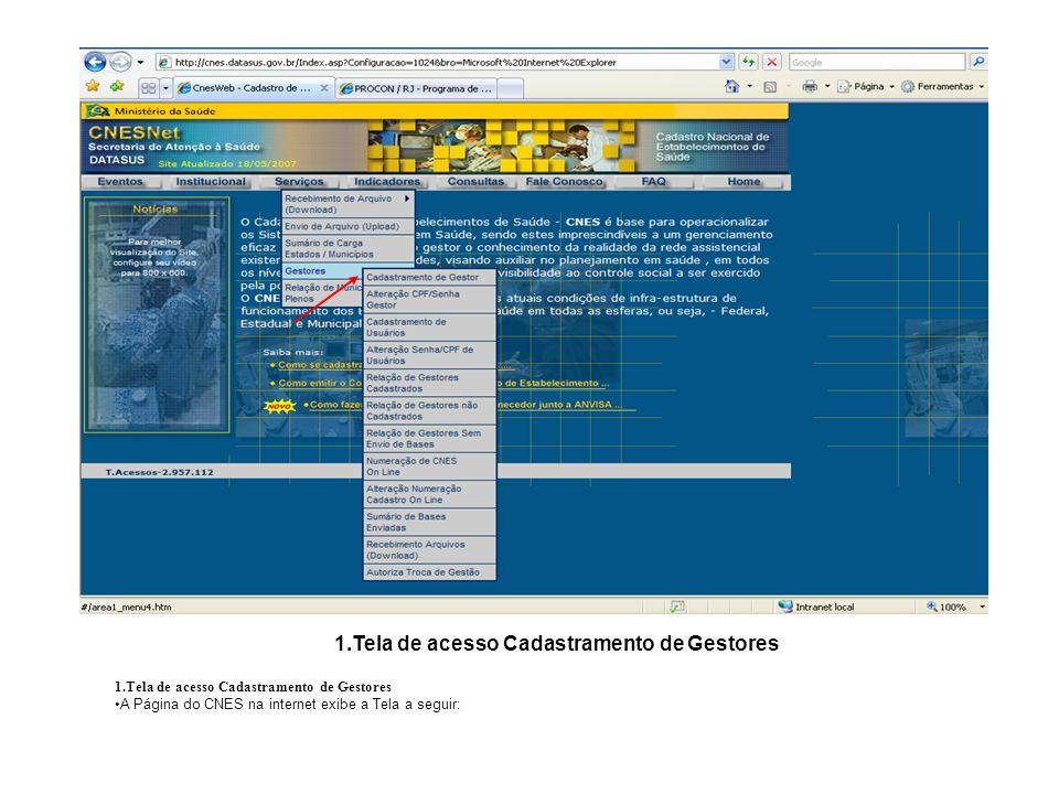 : 1.Tela de acesso Cadastramento de Gestores A Página do CNES na internet exibe a Tela a seguir: 1.Tela de acesso Cadastramento de Gestores