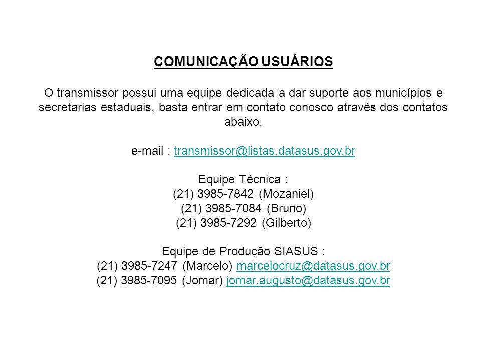 COMUNICAÇÃO USUÁRIOS O transmissor possui uma equipe dedicada a dar suporte aos municípios e secretarias estaduais, basta entrar em contato conosco at