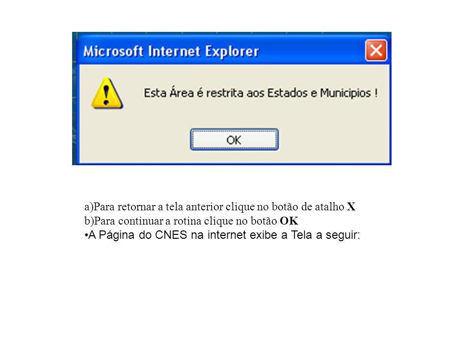 a)Para retornar a tela anterior clique no botão de atalho X b)Para continuar a rotina clique no botão OK A Página do CNES na internet exibe a Tela a s