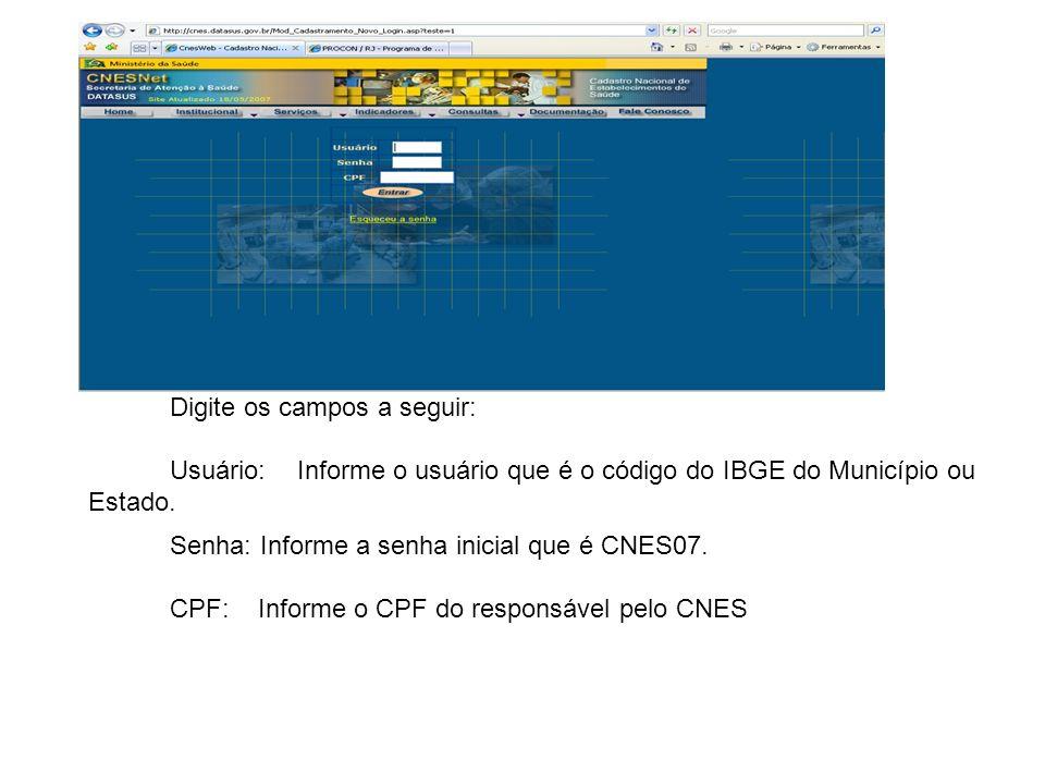Digite os campos a seguir: Usuário:Informe o usuário que é o código do IBGE do Município ou Estado. Senha: Informe a senha inicial que é CNES07. CPF: