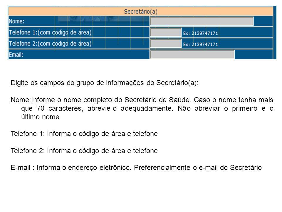 Digite os campos do grupo de informações do Secretário(a): Nome:Informe o nome completo do Secretário de Saúde. Caso o nome tenha mais que 70 caracter