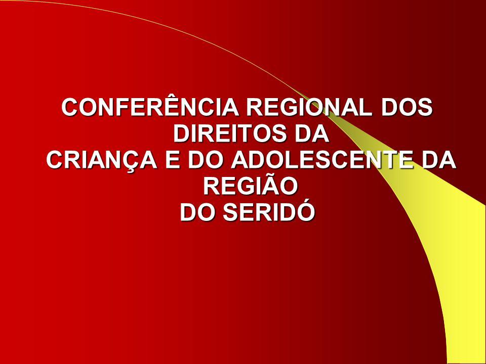 CONFERÊNCIA REGIONAL DOS DIREITOS DA DIREITOS DA CRIANÇA E DO ADOLESCENTE DA CRIANÇA E DO ADOLESCENTE DA REGIÃO REGIÃO DO SERIDÓ