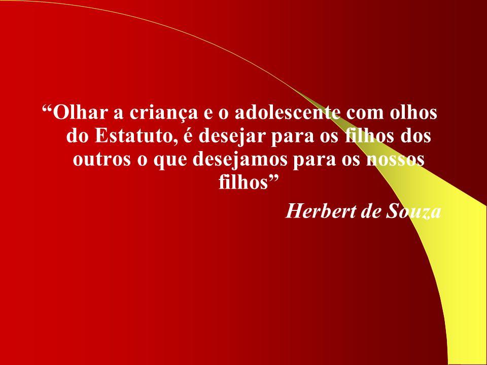 Olhar a criança e o adolescente com olhos do Estatuto, é desejar para os filhos dos outros o que desejamos para os nossos filhos Herbert de Souza