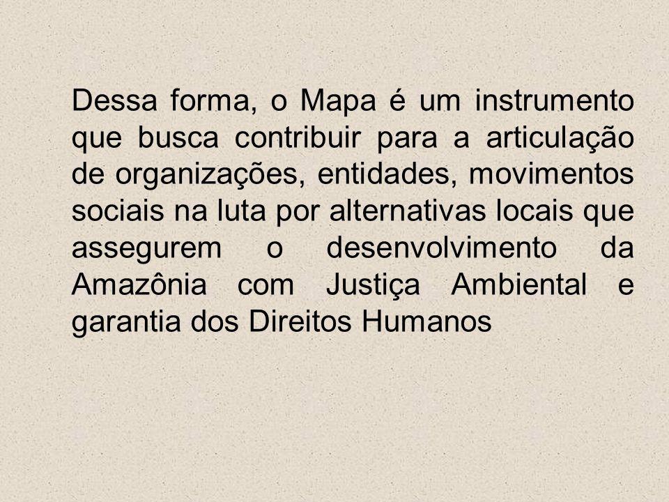Dessa forma, o Mapa é um instrumento que busca contribuir para a articulação de organizações, entidades, movimentos sociais na luta por alternativas l