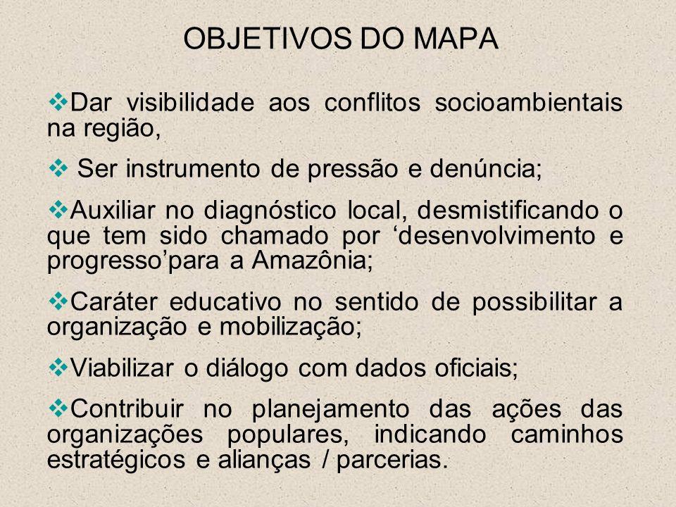 OBJETIVOS DO MAPA Dar visibilidade aos conflitos socioambientais na região, Ser instrumento de pressão e denúncia; Auxiliar no diagnóstico local, desm