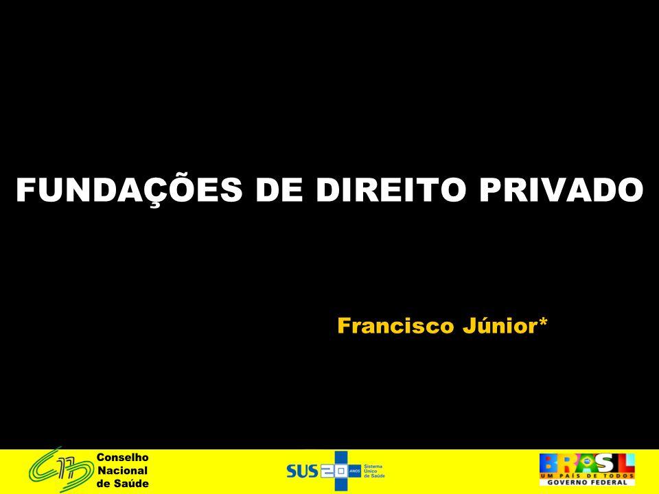 FUNDAÇÕES DE DIREITO PRIVADO Francisco Júnior*