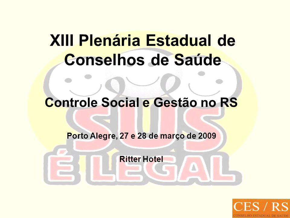 XIII Plenária Estadual de Conselhos de Saúde Controle Social e Gestão no RS Porto Alegre, 27 e 28 de março de 2009 Ritter Hotel
