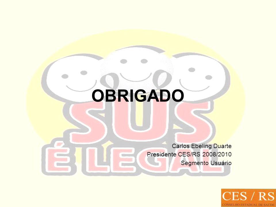 OBRIGADO Carlos Ebeling Duarte Presidente CES/RS 2008/2010 Segmento Usuário