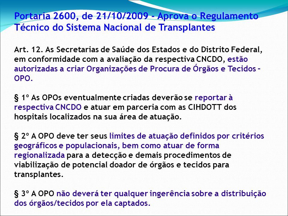Portaria 2600, de 21/10/2009 - Aprova o Regulamento Técnico do Sistema Nacional de Transplantes Art. 12. As Secretarias de Saúde dos Estados e do Dist