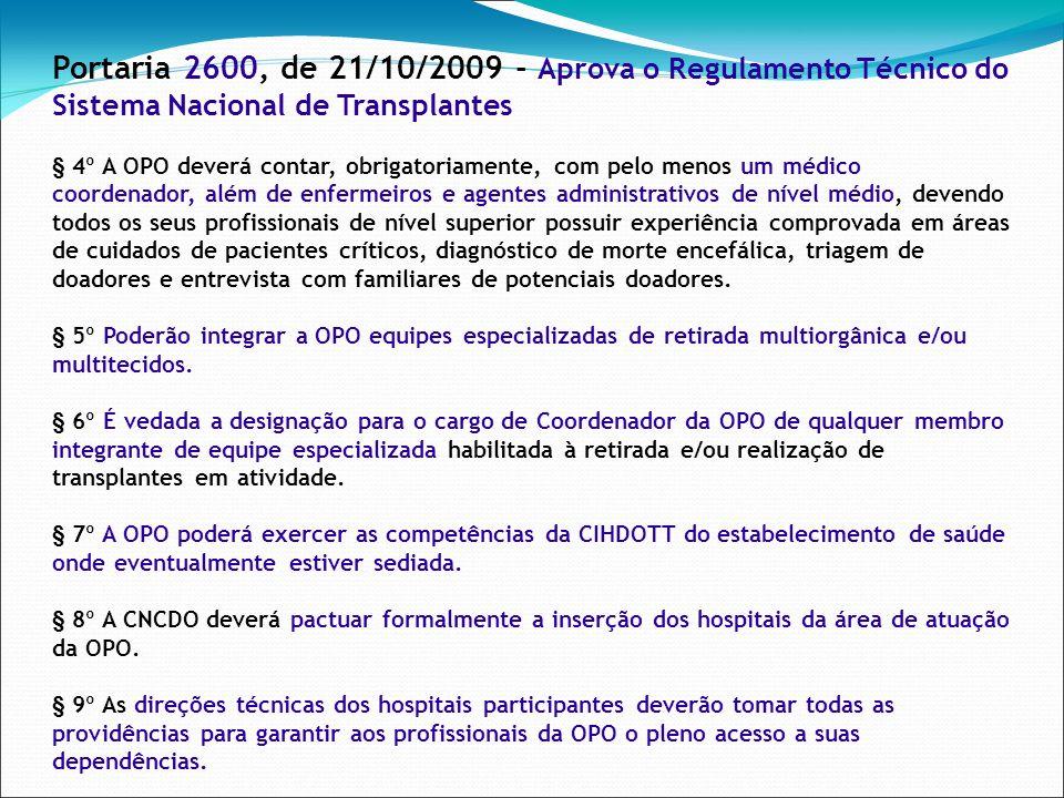 Portaria 2600, de 21/10/2009 - Aprova o Regulamento Técnico do Sistema Nacional de Transplantes § 4º A OPO deverá contar, obrigatoriamente, com pelo m