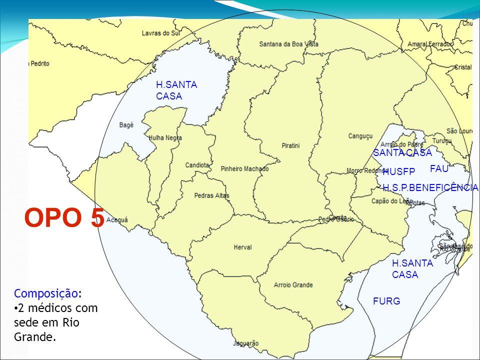 OPO 5 Composição: 2 médicos com sede em Rio Grande. H.SANTA CASA FURG SANTA CASA HUSFP H.S.P.BENEFICÊNCIA FAU