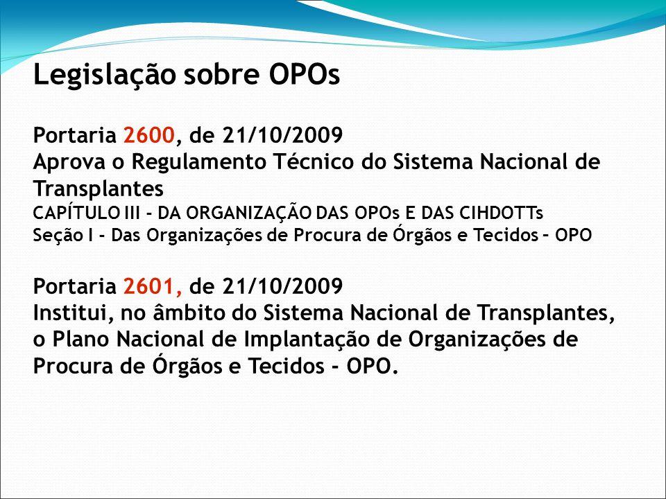 Portaria 2600, de 21/10/2009 Aprova o Regulamento Técnico do Sistema Nacional de Transplantes CAPÍTULO III - DA ORGANIZAÇÃO DAS OPOs E DAS CIHDOTTs Se