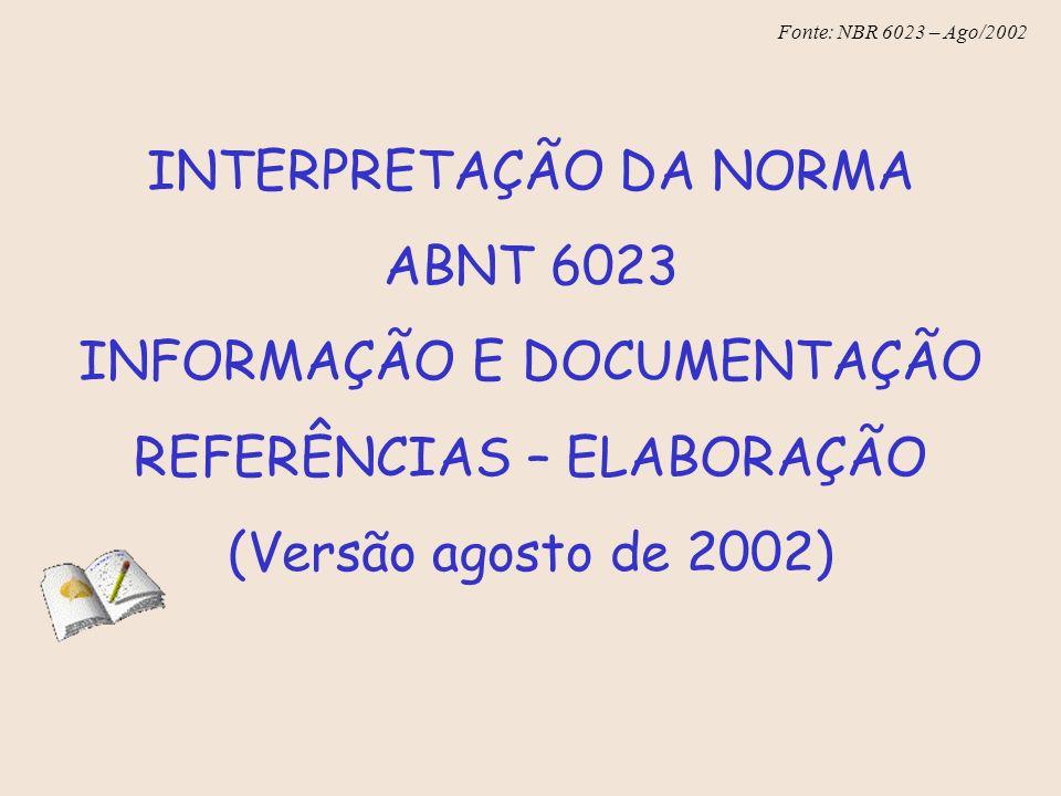 Fonte: NBR 6023 – Ago/2002 Publicação periódica como um todo Quando necessário, acrescentam-se elementos complementares à referência para melhor identificar o documento, se houver REVISTA BRASILEIRA DE GEOGRAFIA.