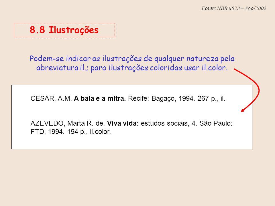 Fonte: NBR 6023 – Ago/2002 CESAR, A.M. A bala e a mitra. Recife: Bagaço, 1994. 267 p., il. AZEVEDO, Marta R. de. Viva vida: estudos sociais, 4. São Pa