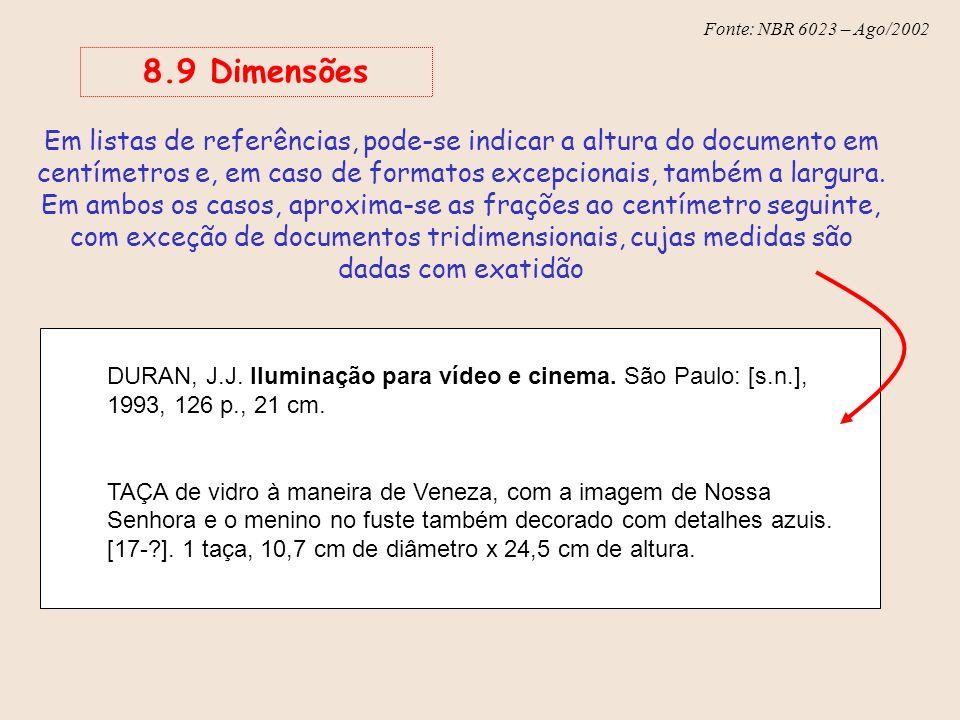 Fonte: NBR 6023 – Ago/2002 DURAN, J.J. Iluminação para vídeo e cinema. São Paulo: [s.n.], 1993, 126 p., 21 cm. TAÇA de vidro à maneira de Veneza, com