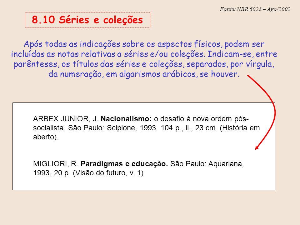 Fonte: NBR 6023 – Ago/2002 ARBEX JUNIOR, J. Nacionalismo: o desafio à nova ordem pós- socialista. São Paulo: Scipione, 1993. 104 p., il., 23 cm. (Hist