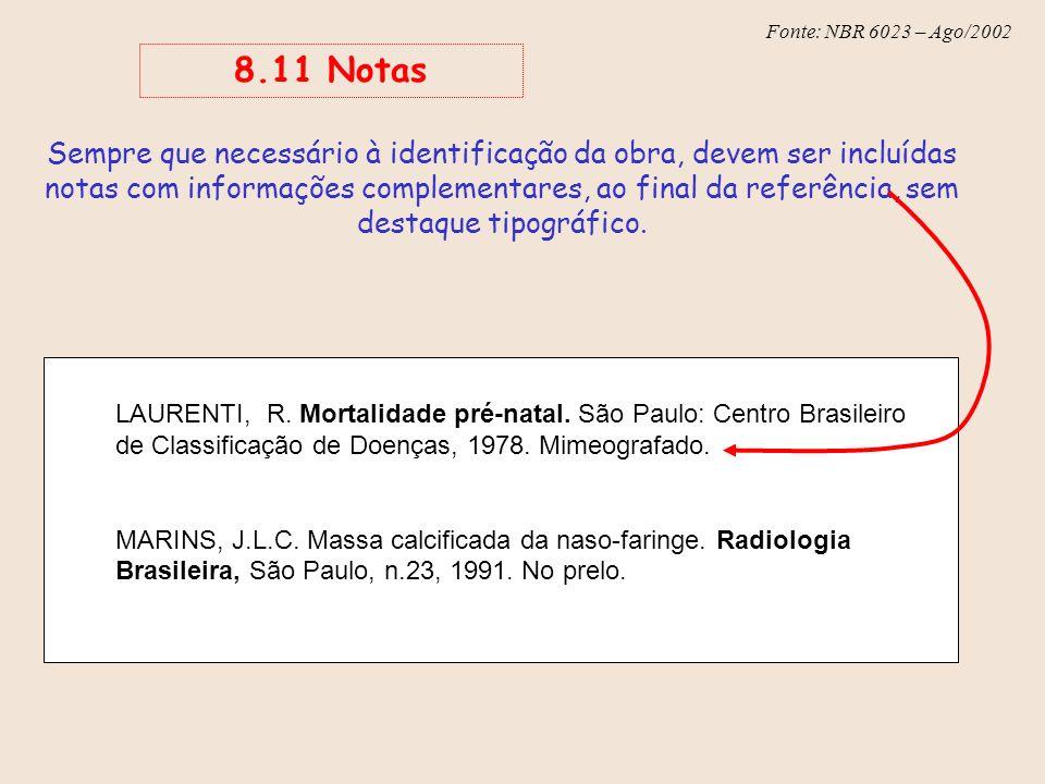 Fonte: NBR 6023 – Ago/2002 LAURENTI, R. Mortalidade pré-natal. São Paulo: Centro Brasileiro de Classificação de Doenças, 1978. Mimeografado. MARINS, J