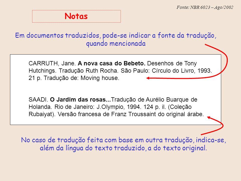 Fonte: NBR 6023 – Ago/2002 CARRUTH, Jane. A nova casa do Bebeto. Desenhos de Tony Hutchings. Tradução Ruth Rocha. São Paulo: Círculo do Livro, 1993. 2