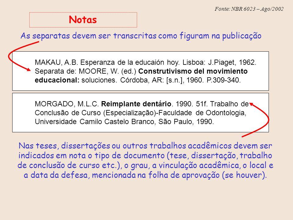 Fonte: NBR 6023 – Ago/2002 MAKAU, A.B. Esperanza de la educaión hoy. Lisboa: J.Piaget, 1962. Separata de: MOORE, W. (ed.) Construtivismo del movimient