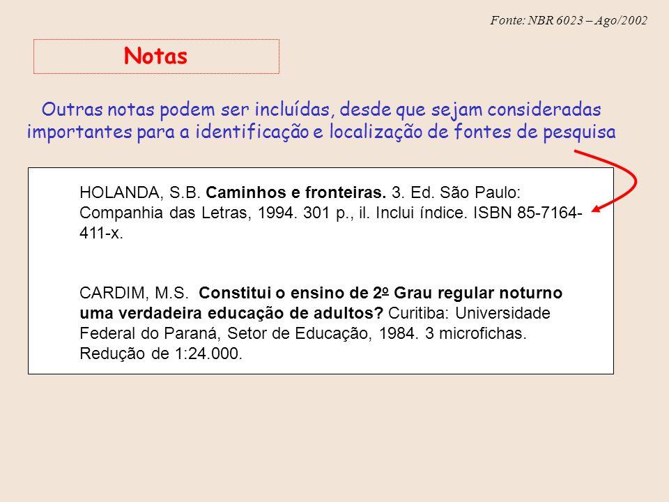 Fonte: NBR 6023 – Ago/2002 HOLANDA, S.B. Caminhos e fronteiras. 3. Ed. São Paulo: Companhia das Letras, 1994. 301 p., il. Inclui índice. ISBN 85-7164-