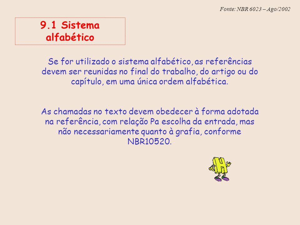 Fonte: NBR 6023 – Ago/2002 Se for utilizado o sistema alfabético, as referências devem ser reunidas no final do trabalho, do artigo ou do capítulo, em