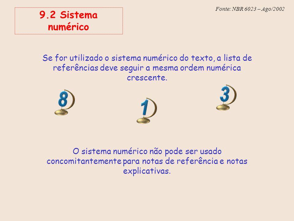 Fonte: NBR 6023 – Ago/2002 9.2 Sistema numérico Se for utilizado o sistema numérico do texto, a lista de referências deve seguir a mesma ordem numéric