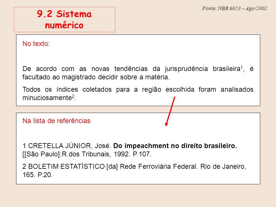 Fonte: NBR 6023 – Ago/2002 9.2 Sistema numérico No texto: De acordo com as novas tendências da jurisprudência brasileira 1, é facultado ao magistrado