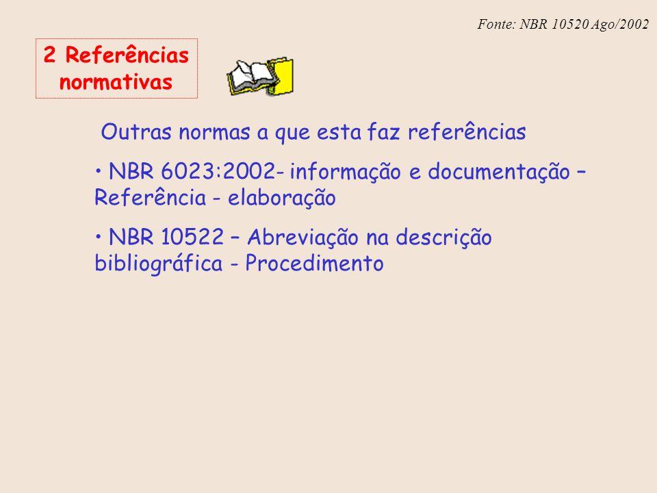 Fonte: NBR 6023 – Ago/2002 Fonte: NBR 10520 Ago/2002 2 Referências normativas Outras normas a que esta faz referências NBR 6023:2002- informação e doc