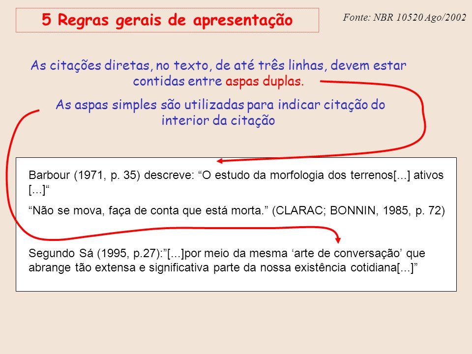 Fonte: NBR 6023 – Ago/2002 Fonte: NBR 10520 Ago/2002 5 Regras gerais de apresentação As citações diretas, no texto, de até três linhas, devem estar co
