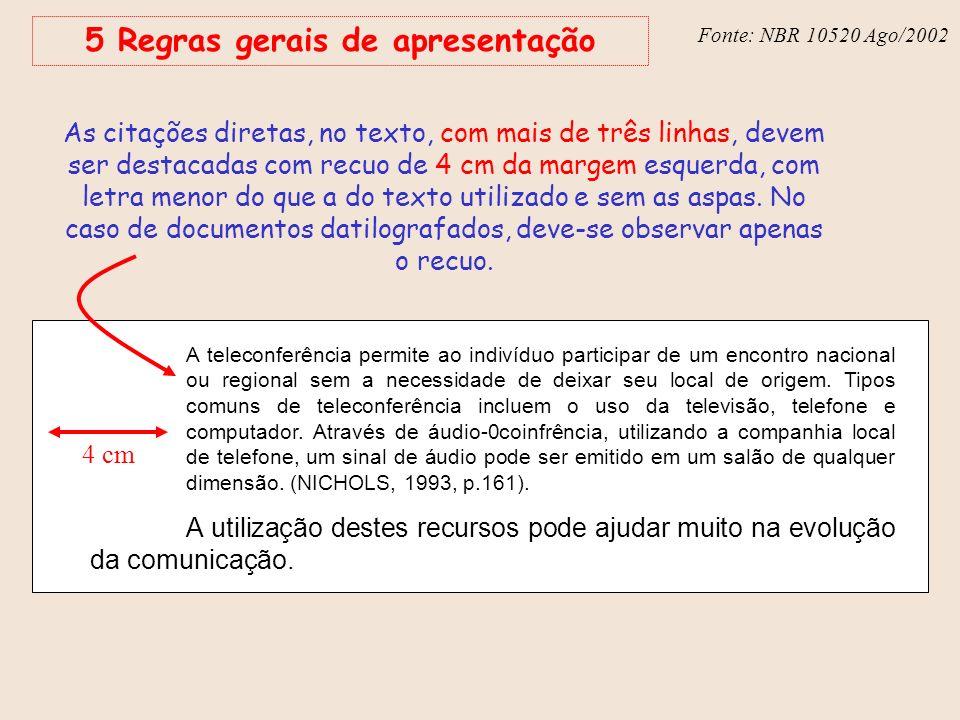 Fonte: NBR 6023 – Ago/2002 Fonte: NBR 10520 Ago/2002 5 Regras gerais de apresentação As citações diretas, no texto, com mais de três linhas, devem ser