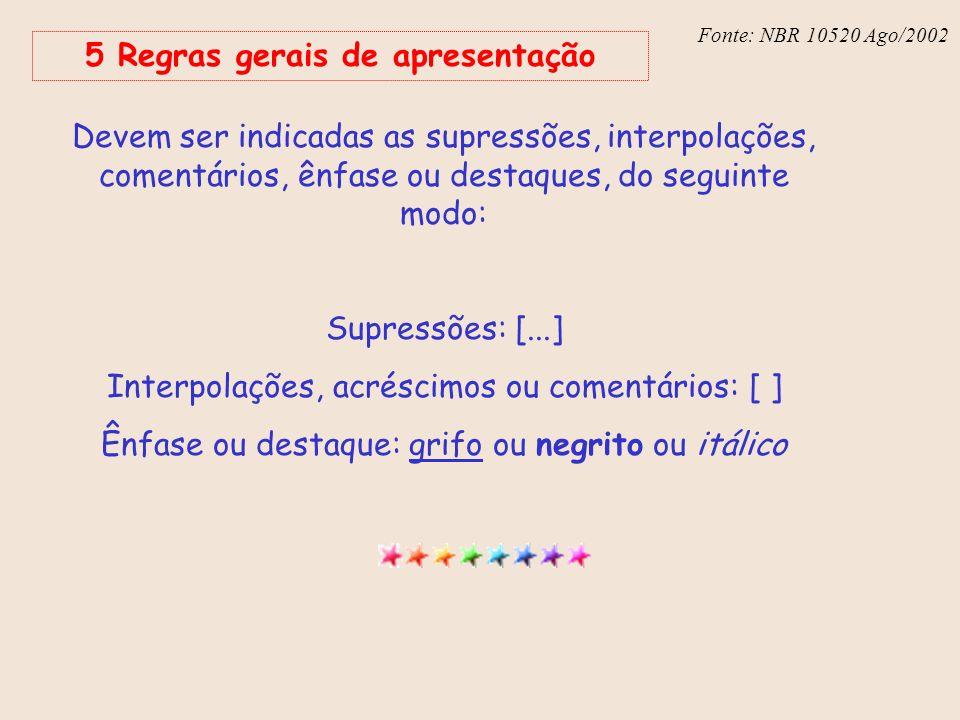Fonte: NBR 6023 – Ago/2002 Fonte: NBR 10520 Ago/2002 5 Regras gerais de apresentação Devem ser indicadas as supressões, interpolações, comentários, ên