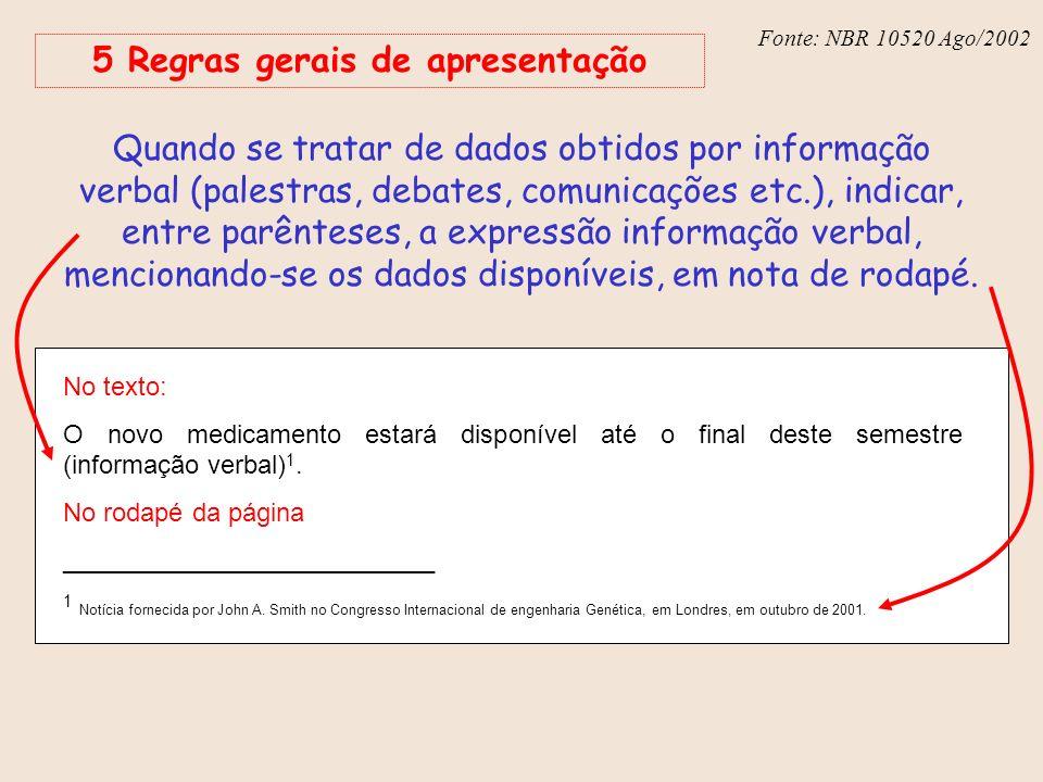 Fonte: NBR 6023 – Ago/2002 Fonte: NBR 10520 Ago/2002 5 Regras gerais de apresentação Quando se tratar de dados obtidos por informação verbal (palestra