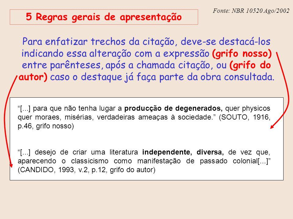 Fonte: NBR 6023 – Ago/2002 Fonte: NBR 10520 Ago/2002 5 Regras gerais de apresentação Para enfatizar trechos da citação, deve-se destacá-los indicando