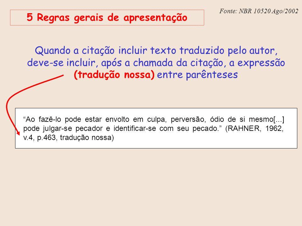 Fonte: NBR 6023 – Ago/2002 Fonte: NBR 10520 Ago/2002 5 Regras gerais de apresentação Quando a citação incluir texto traduzido pelo autor, deve-se incl