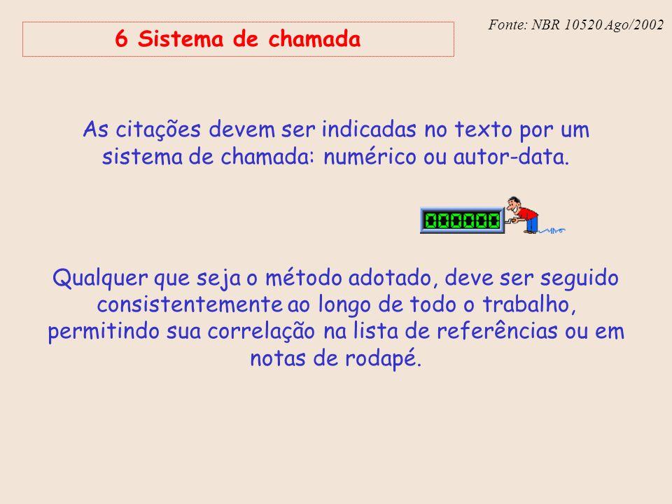 Fonte: NBR 6023 – Ago/2002 Fonte: NBR 10520 Ago/2002 6 Sistema de chamada As citações devem ser indicadas no texto por um sistema de chamada: numérico
