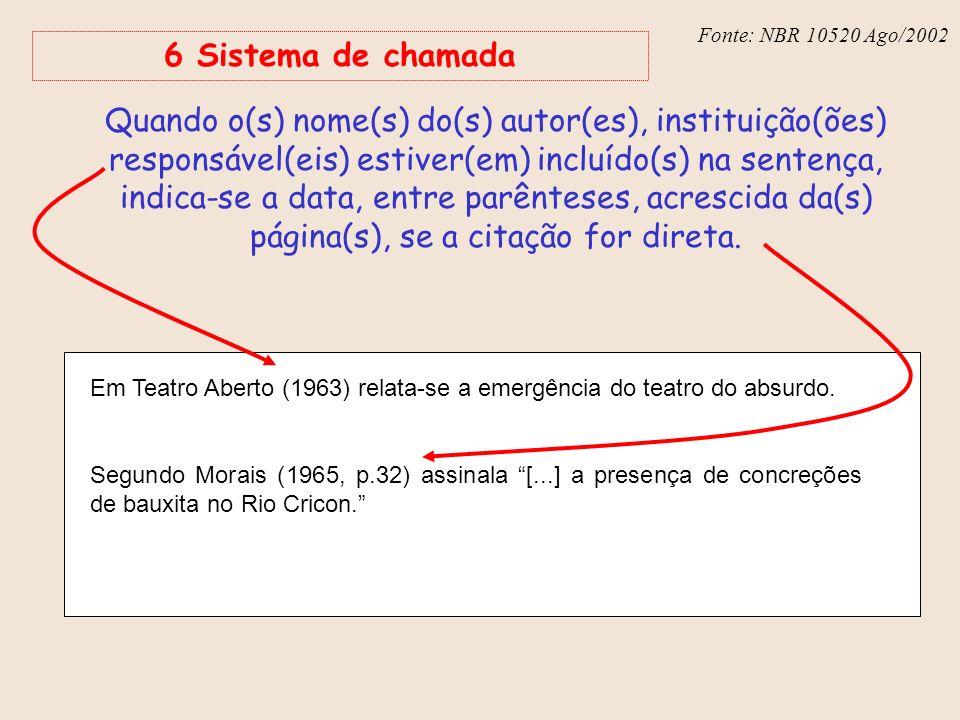 Fonte: NBR 6023 – Ago/2002 Fonte: NBR 10520 Ago/2002 6 Sistema de chamada Quando o(s) nome(s) do(s) autor(es), instituição(ões) responsável(eis) estiv