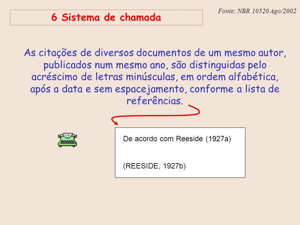 Fonte: NBR 6023 – Ago/2002 Fonte: NBR 10520 Ago/2002 6 Sistema de chamada As citações de diversos documentos de um mesmo autor, publicados num mesmo a