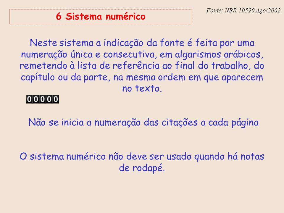 Fonte: NBR 6023 – Ago/2002 Fonte: NBR 10520 Ago/2002 6 Sistema numérico Neste sistema a indicação da fonte é feita por uma numeração única e consecuti