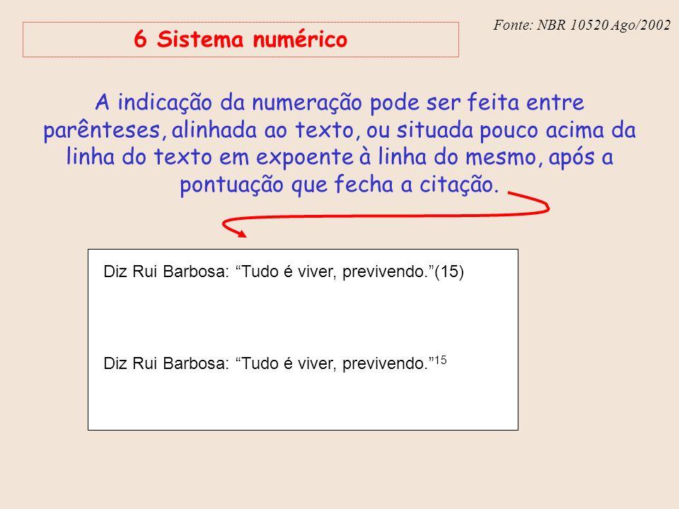Fonte: NBR 6023 – Ago/2002 Fonte: NBR 10520 Ago/2002 6 Sistema numérico A indicação da numeração pode ser feita entre parênteses, alinhada ao texto, o
