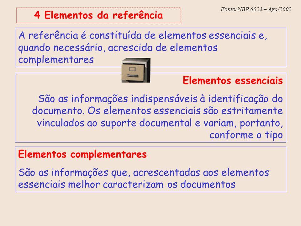 Fonte: NBR 6023 – Ago/2002 4 Elementos da referência A referência é constituída de elementos essenciais e, quando necessário, acrescida de elementos c